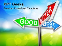 Good Better Best Choices Business PowerPoint Templates And PowerPoint Backgrounds 0411